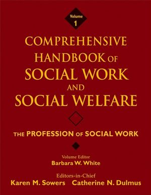 Comprehensive Handbook of Social Work and Social Welfare, Volume 1, The Profession of Social Work