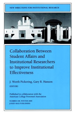 Collaboration Between Student Affairs and Institutional Researchers to Improve Institutional Effectiveness: New Directions for Institutional Research, Number 108