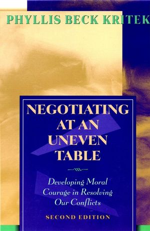 Negotiating at an Uneven Table: Developing Moral Courage in Resolving Our Conflicts, 2nd Edition (0787959375) cover image