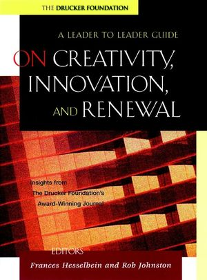 On Creativity, Innovation, and Renewal : A Leader to Leader Guide (0787960675) cover image