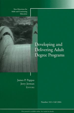 Developing and Delivering Adult Degree Programs: New Directions for Adult and Continuing Education, Number 103
