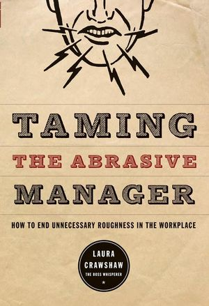 Taming the Abrasive Manager: How to End Unnecessary Roughness in the Workplace (0787988375) cover image