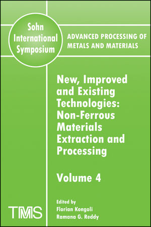 Advanced Processing of Metals and Materials (Sohn International Symposium), Volume 4, New, Improved and Existing Technologies: Non-ferrous Materials Extraction and Processing