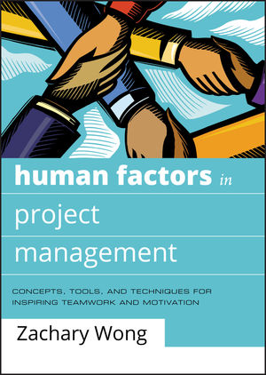 Human Factors in Project Management: Concepts, Tools, and Techniques for Inspiring Teamwork and Motivation (1118047575) cover image