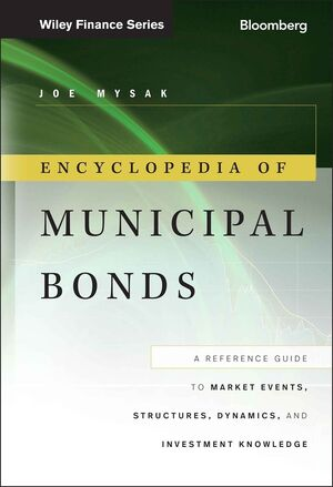 Encyclopedia of Municipal Bonds: A Reference Guide to Market Events, Structures, Dynamics, and Investment Knowledge (1118178475) cover image
