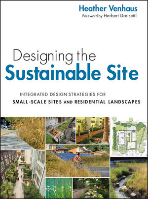 Designing the Sustainable Site: Integrated Design Strategies for Small Scale Sites and Residential Landscapes (1118180275) cover image