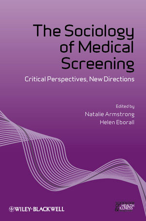 The Sociology of Medical Screening: Critical Perspectives, New Directions (1118234375) cover image