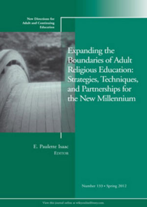 Expanding the Boundaries of Adult Religious Education: Strategies, Techniques, and Partnerships for the New Millenium: New Directions for Adult and Continuing Education, Number 133 (1118291875) cover image