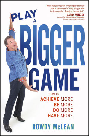 Play A Bigger Game!: Achieve More! Be More! Do More! Have More! (1118302575) cover image
