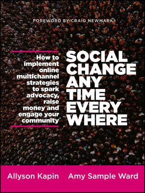 Social Change Anytime Everywhere: How to Implement Online Multichannel Strategies to Spark Advocacy, Raise Money, and Engage your Community (1118331575) cover image