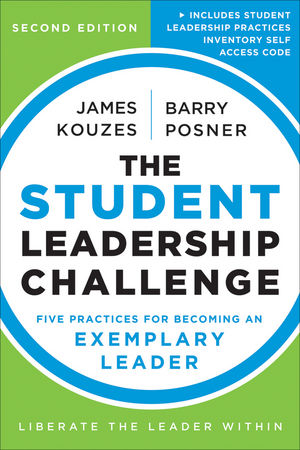 The Student Leadership Challenge: Five Practices for Becoming an Exemplary Leader, 2nd Edition