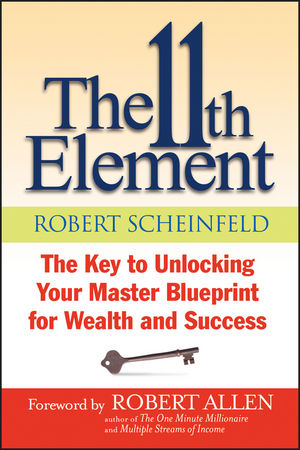 The 11th element the key to unlocking your master blueprint for the 11th element the key to unlocking your master blueprint for wealth and success malvernweather Gallery