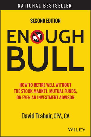 Enough Bull: How to Retire Well without the Stock Market, Mutual Funds, or Even an Investment Advisor, 2nd Edition
