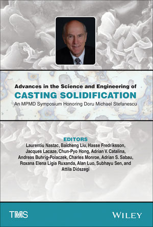 Advances in the Science and Engineering of Casting Solidification: An MPMD Symposium Honoring Doru Michael Stefanescu (1119096375) cover image