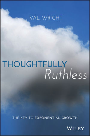 Thoughtfully Ruthless: The Key to Exponential Growth (1119222575) cover image