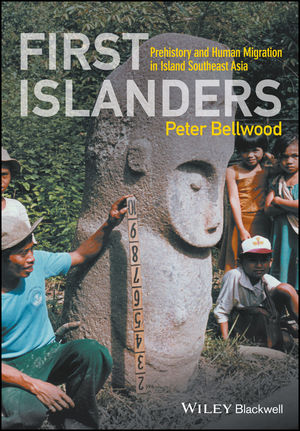 First Islanders: Prehistory and Human Migration in Island Southeast Asia (1119251575) cover image