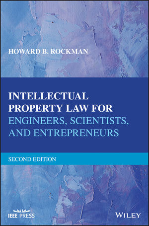 Intellectual Property Law for Engineers, Scientists, and Entrepreneurs , 2nd Edition