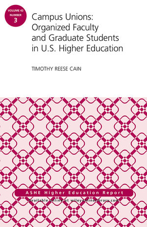 Campus Unions: Organized Faculty and Graduate Students in U.S. Higher Education, ASHE Higher Education Report, Volume 43, Number 3