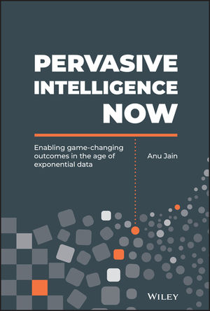 Pervasive Intelligence Now: Enabling Game-Changing Outcomes in the Age of Exponential Data