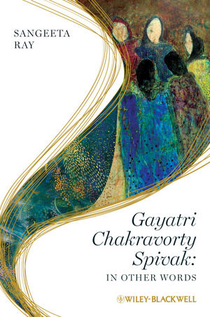 Gayatri Chakravorty Spivak: In Other Words