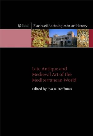 Late Antique and Medieval Art of the Mediterranean World (1405182075) cover image