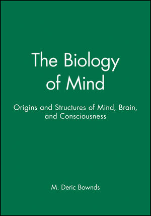 The Biology of Mind: Origins and Structures of Mind, Brain, and Consciousness