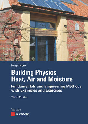 Building Physics - Heat, Air and Moisture: Fundamentals and Engineering Methods with Examples and Exercises, 3rd Edition