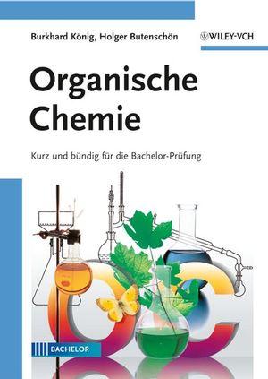 Organische Chemie: Kurz und bündig für die Bachelor-Prüfung