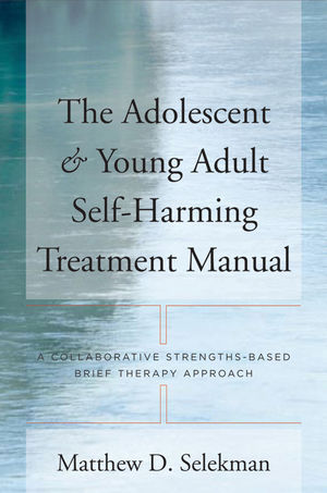 The Adolescent and Young Adult Self-Harming Treatment Manual: A Collaborative Strengths-Based Brief Therapy Approach