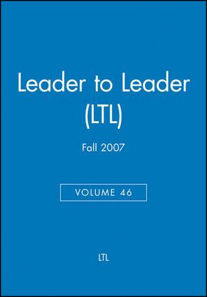 Leader to Leader (LTL), Volume 46, Fall 2007