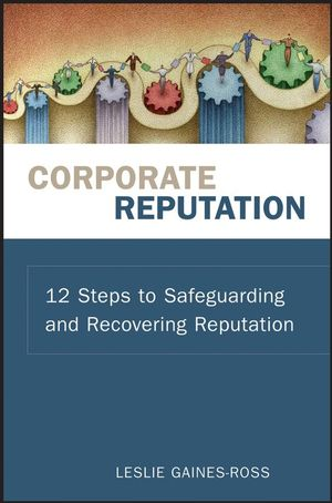 Corporate Reputation: 12 Steps to Safeguarding and Recovering Reputation (0470245476) cover image
