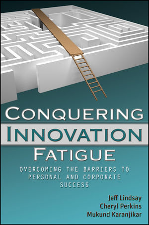 Conquering Innovation Fatigue: Overcoming the Barriers to Personal and Corporate Success (0470502576) cover image