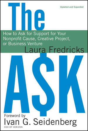 The Ask: How to Ask for Support for Your Nonprofit Cause, Creative Project, or Business Venture , Updated and Expanded Edition (0470572876) cover image