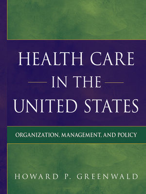 Health Care in the United States: Organization, Management, and Policy (0470574976) cover image