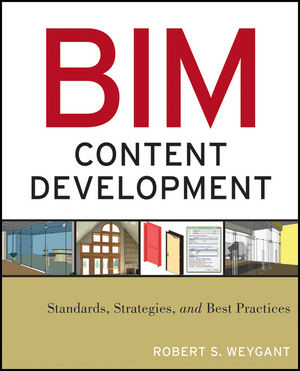 BIM Content Development: Standards, Strategies, and Best Practices (0470583576) cover image