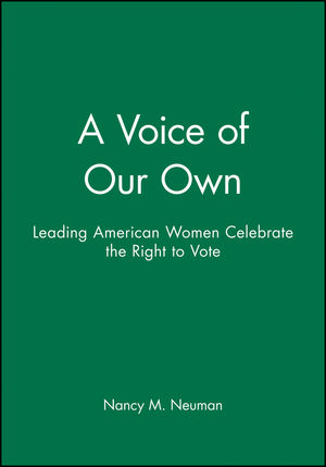 A Voice of Our Own: Leading American Women Celebrate the Right to Vote (0470630876) cover image