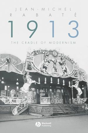 1913: The Cradle of Modernism (0470691476) cover image