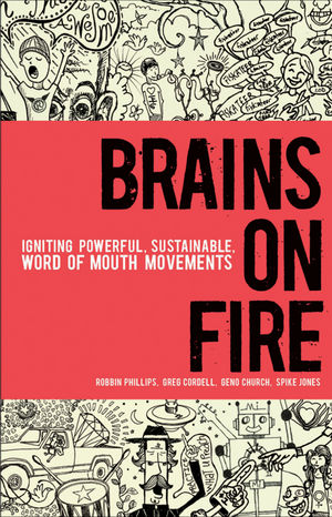 Brains on Fire: Igniting Powerful, Sustainable, Word of Mouth Movements (0470872276) cover image