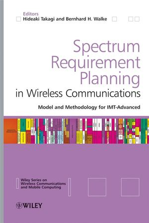 Spectrum Requirement Planning in Wireless Communications: Model and Methodology for IMT - Advanced (0470986476) cover image