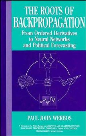 The Roots of Backpropagation: From Ordered Derivatives to Neural Networks and Political Forecasting  (0471598976) cover image