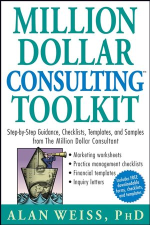 Million Dollar Consulting Toolkit: Step-by-Step Guidance, Checklists, Templates, and Samples from The Million Dollar Consultant (0471740276) cover image