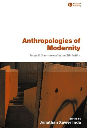 Anthropologies of Modernity: Foucault, Governmentality, and Life Politics (0631228276) cover image