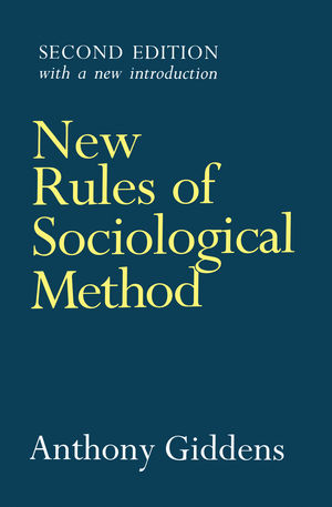 New Rules of Sociological Method: A Positive Critique of Interpretative Sociologies, 2nd Edition