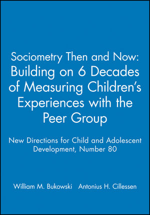 Sociometry Then and Now: Building on 6 Decades of Measuring Children's Experiences with the Peer Group: New Directions for Child and Adolescent Development, Number 80