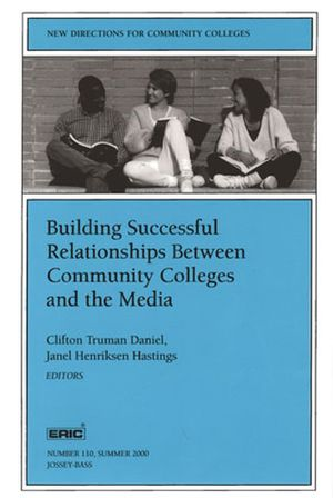 Building Successful Relationships Between Community Colleges and the Media: New Directions for Community Colleges, Number 110