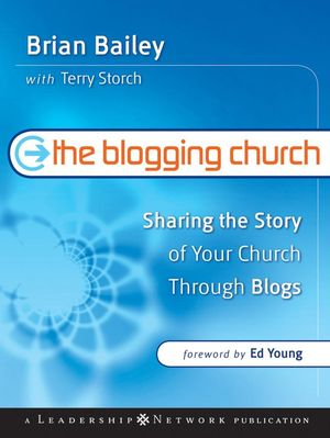 The Blogging Church: Sharing the Story of Your Church Through Blogs (0787984876) cover image
