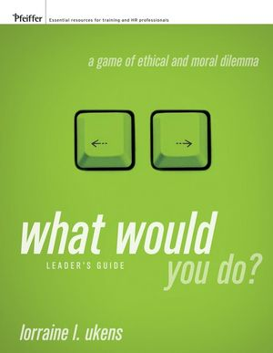 What Would You Do?: A Game of Ethical and Moral Dilemma, Leader's Guide