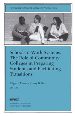 School-to-Work Systems: The Role of Community Colleges in Preparing Students and Facilitating Transitions: New Directions for Community Colleges, Number 97