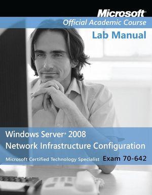 Exam 70-642: Windows Server 2008 Network Infrastructure Configuration, Lab Manual