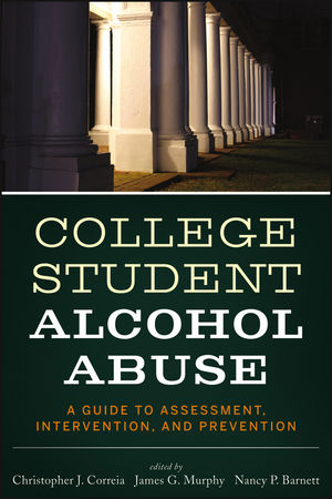 College Student Alcohol Abuse: A Guide to Assessment, Intervention, and Prevention (1118236076) cover image